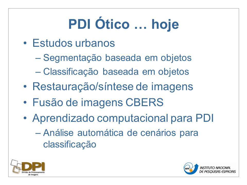 PDI Ótico … hoje Estudos urbanos –Segmentação baseada em objetos –Classificação baseada em objetos Restauração/síntese de imagens Fusão de imagens CBERS Aprendizado computacional para PDI –Análise automática de cenários para classificação