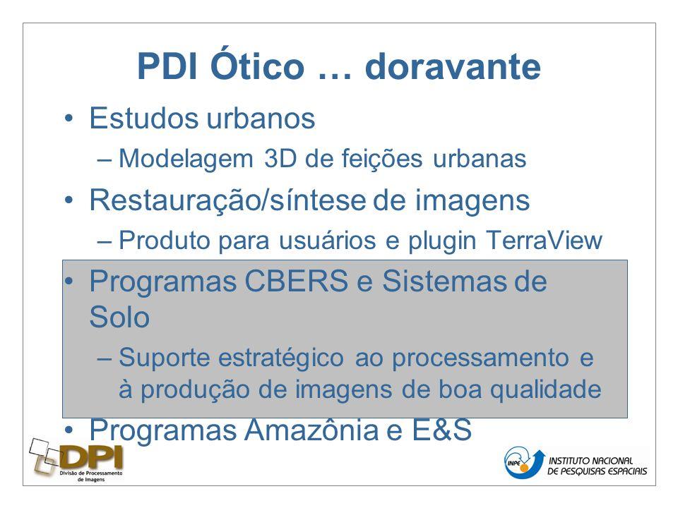 PDI Ótico … doravante Estudos urbanos –Modelagem 3D de feições urbanas Restauração/síntese de imagens –Produto para usuários e plugin TerraView Programas CBERS e Sistemas de Solo –Suporte estratégico ao processamento e à produção de imagens de boa qualidade Programas Amazônia e E&S