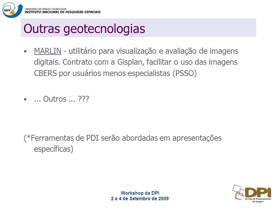 Workshop da DPI 2 a 4 de Setembro de 2009 Alguns comentários internos interessantes O Marlin é pra facilitar a vida do usuário de imagens CBERS...