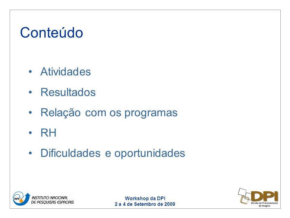 Workshop da DPI 2 a 4 de Setembro de 2009 Atividades Resultados Relação com os programas RH Dificuldades e oportunidades Conteúdo