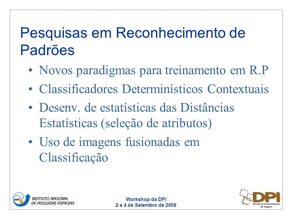 Workshop da DPI 2 a 4 de Setembro de 2009 Plugin Fusão de Imagens- TerraPixel Plugin Registro de Imagens -TerraPixel Plugin GeoDMA – TerraView Restau InterImage (Sistema de Interpretação de Imagens de Alta Resolução) – Terralib Texture V3 (Classificação) Resultados: produtos para usuários