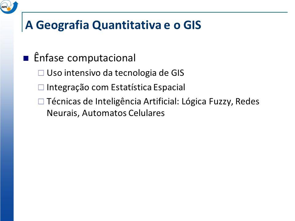 A Geografia Quantitativa e o GIS Motivação da Geografia Quantitativa (Teóretica) Aplicação do método hipotético-dedutivo Proposição de modelos e teori
