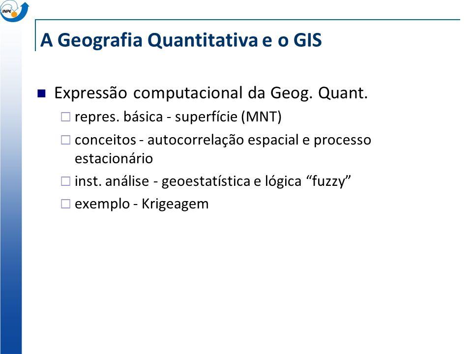 A Geografia Quantitativa e o GIS Ênfase computacional Uso intensivo da tecnologia de GIS Integração com Estatística Espacial Técnicas de Inteligência
