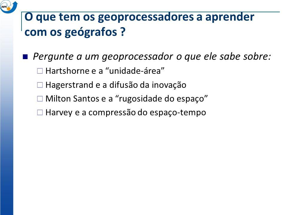 O que tem os geógrafos a aprender com os geoprocessadores? Pergunte a um geográfo o que ele sabe sobre: Representação matricial/vetorial SPRING, IDRIS