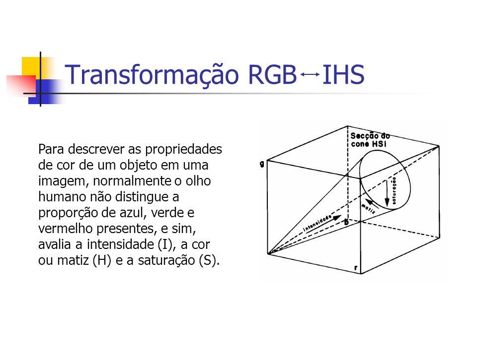 Transformação RGB IHS Para descrever as propriedades de cor de um objeto em uma imagem, normalmente o olho humano não distingue a proporção de azul, v