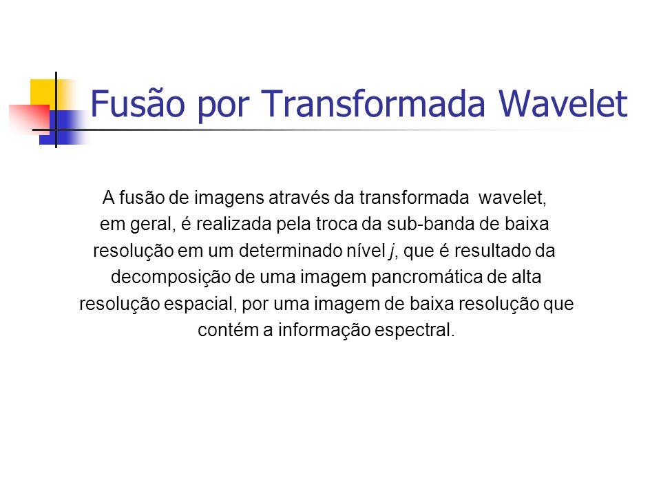 Fusão por Transformada Wavelet A fusão de imagens através da transformada wavelet, em geral, é realizada pela troca da sub-banda de baixa resolução em