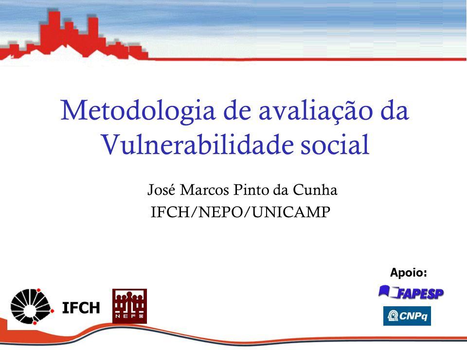 Metodologia de avaliação da Vulnerabilidade social José Marcos Pinto da Cunha IFCH/NEPO/UNICAMP IFCH Apoio: