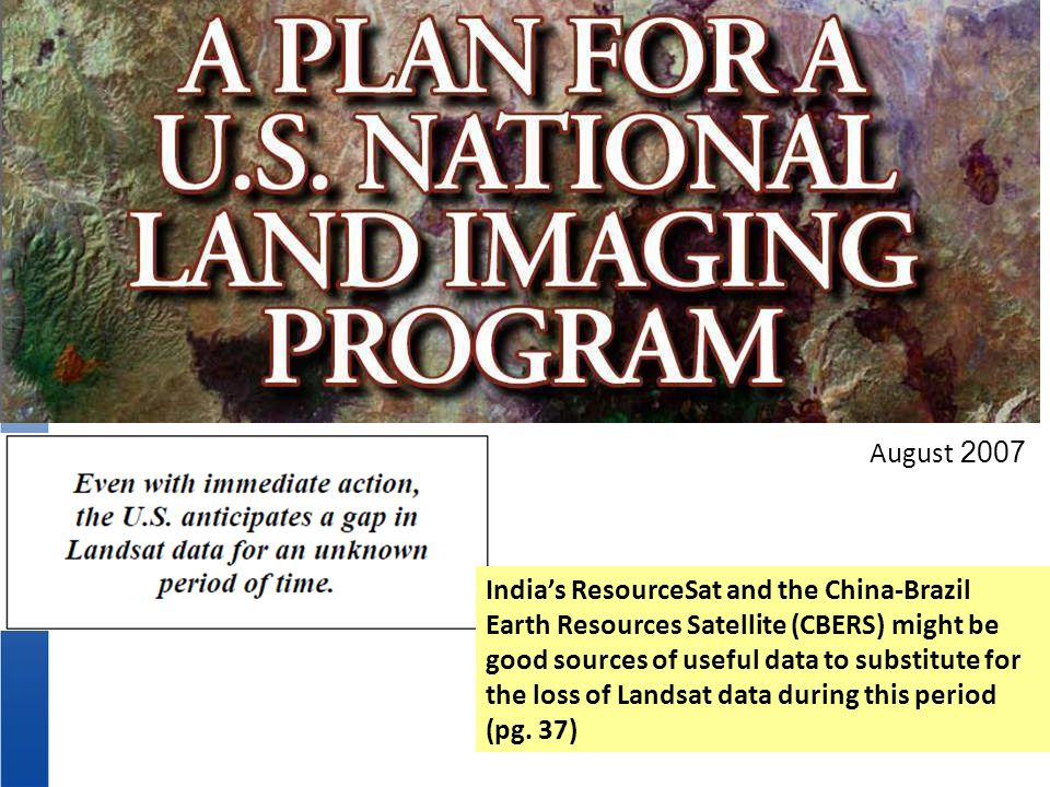 Indias ResourceSat and the China-Brazil Earth Resources Satellite (CBERS) might be good sources of useful data to substitute for the loss of Landsat d
