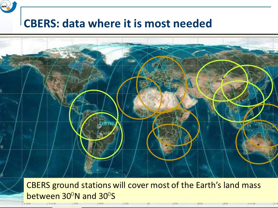CBERS: data where it is most needed CBERS ground stations will cover most of the Earths land mass between 30 0 N and 30 0 S