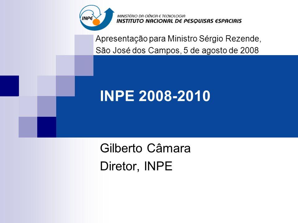 INPE 2008-2010 Gilberto Câmara Diretor, INPE Apresentação para Ministro Sérgio Rezende, São José dos Campos, 5 de agosto de 2008