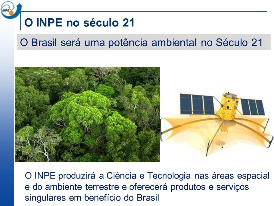 O INPE no século 21 O INPE produzirá a Ciência e Tecnologia nas áreas espacial e do ambiente terrestre e oferecerá produtos e serviços singulares em benefício do Brasil O Brasil será uma potência ambiental no Século 21