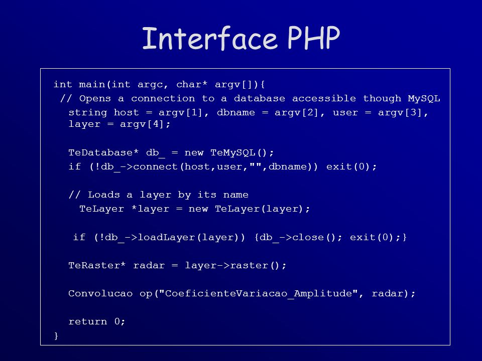 Interface PHP int main(int argc, char* argv[]){ // Opens a connection to a database accessible though MySQL string host = argv[1], dbname = argv[2], u