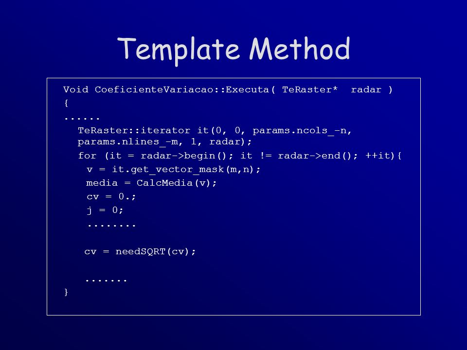 Template Method Void CoeficienteVariacao::Executa( TeRaster* radar ) {......