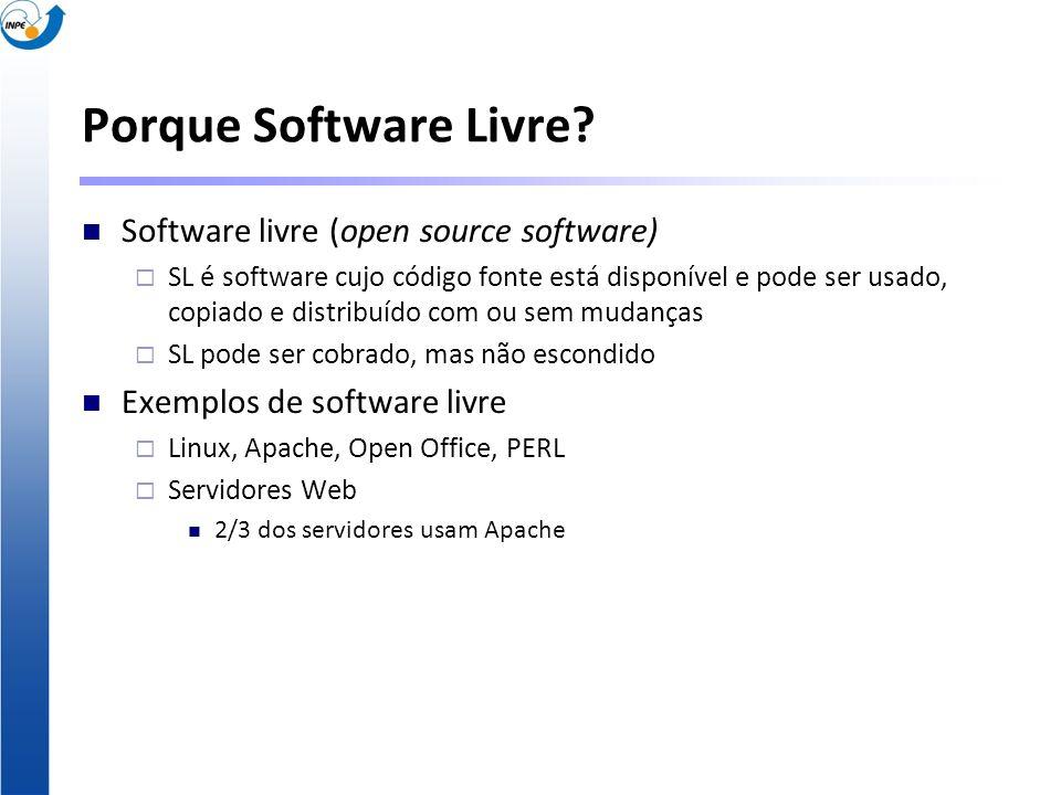 Porque Software Livre? Software livre (open source software) SL é software cujo código fonte está disponível e pode ser usado, copiado e distribuído c