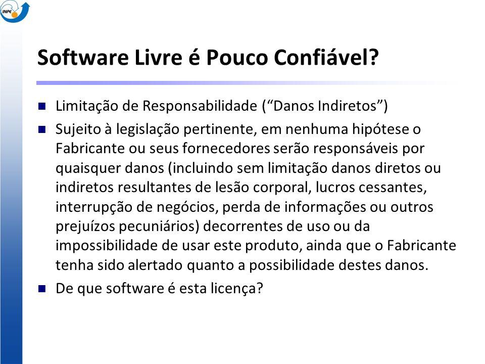 Software Livre é Pouco Confiável? Limitação de Responsabilidade (Danos Indiretos) Sujeito à legislação pertinente, em nenhuma hipótese o Fabricante ou
