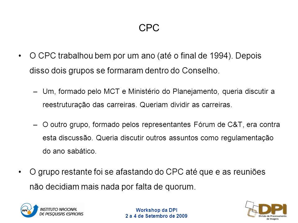 Workshop da DPI 2 a 4 de Setembro de 2009 10 CPC O CPC trabalhou bem por um ano (até o final de 1994). Depois disso dois grupos se formaram dentro do