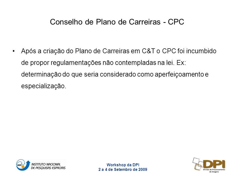 Workshop da DPI 2 a 4 de Setembro de 2009 7 Conselho de Plano de Carreiras - CPC Após a criação do Plano de Carreiras em C&T o CPC foi incumbido de pr