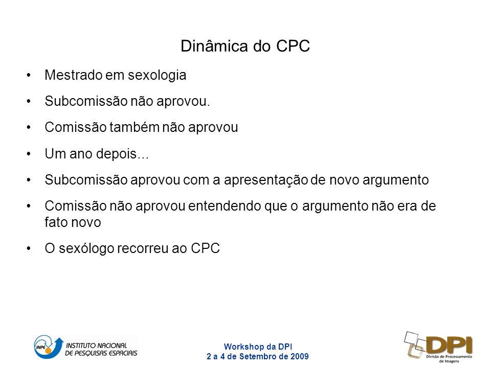 Workshop da DPI 2 a 4 de Setembro de 2009 9 Dinâmica do CPC Mestrado em sexologia Subcomissão não aprovou. Comissão também não aprovou Um ano depois..