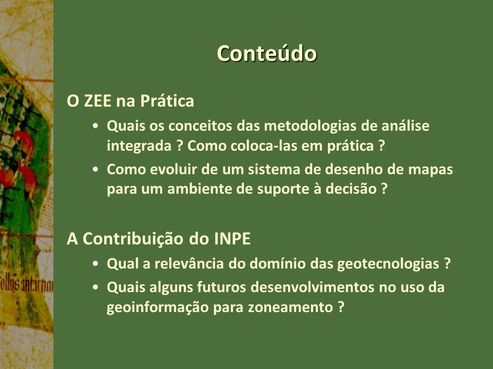 Conteúdo O ZEE na Prática Quais os conceitos das metodologias de análise integrada ? Como coloca-las em prática ? Como evoluir de um sistema de desenh