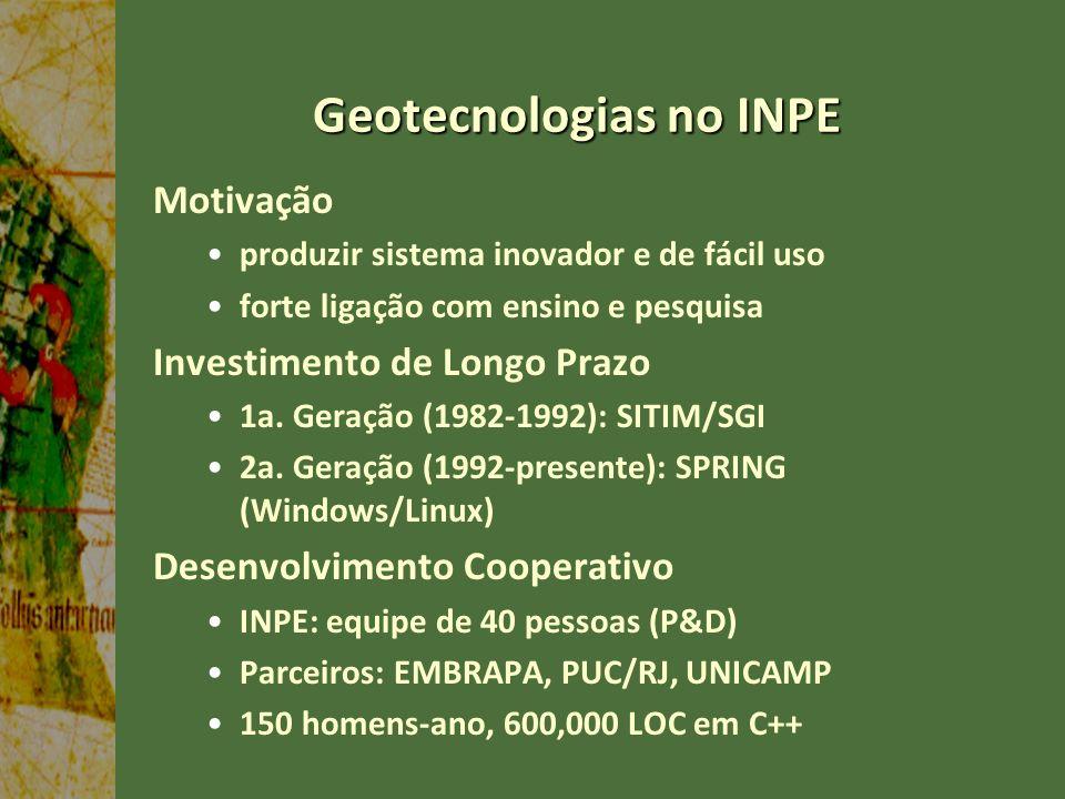 Geotecnologias no INPE Motivação produzir sistema inovador e de fácil uso forte ligação com ensino e pesquisa Investimento de Longo Prazo 1a. Geração