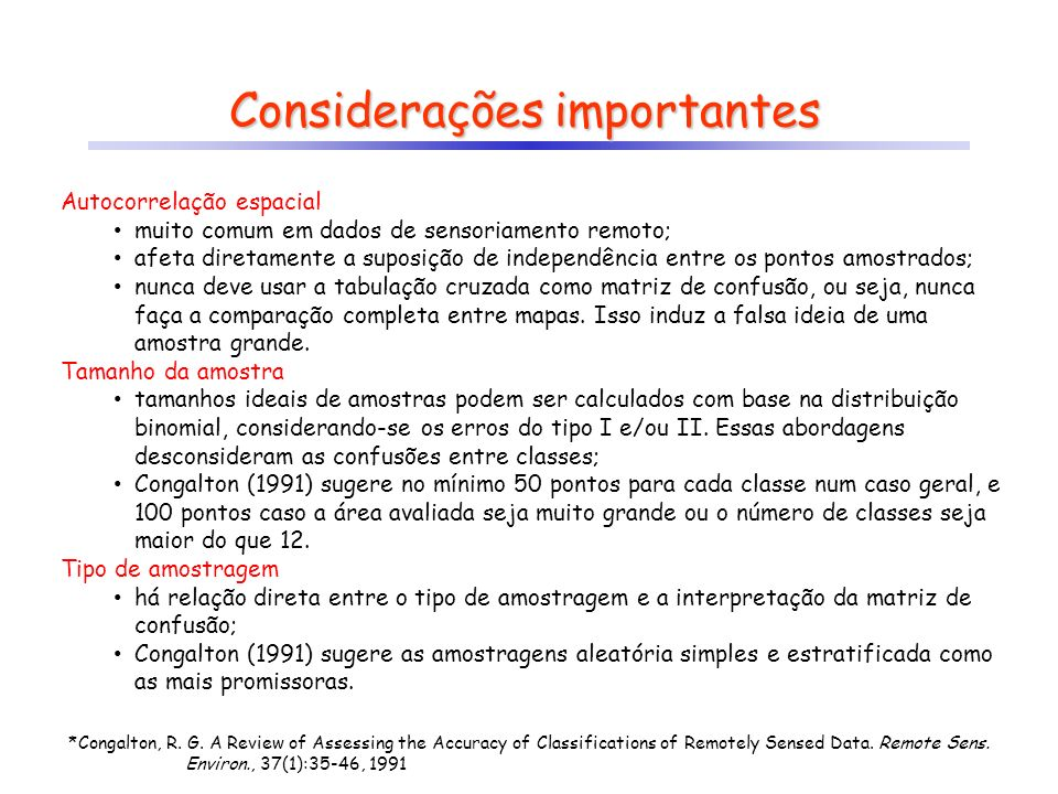 Considerações importantes Autocorrelação espacial muito comum em dados de sensoriamento remoto; afeta diretamente a suposição de independência entre o