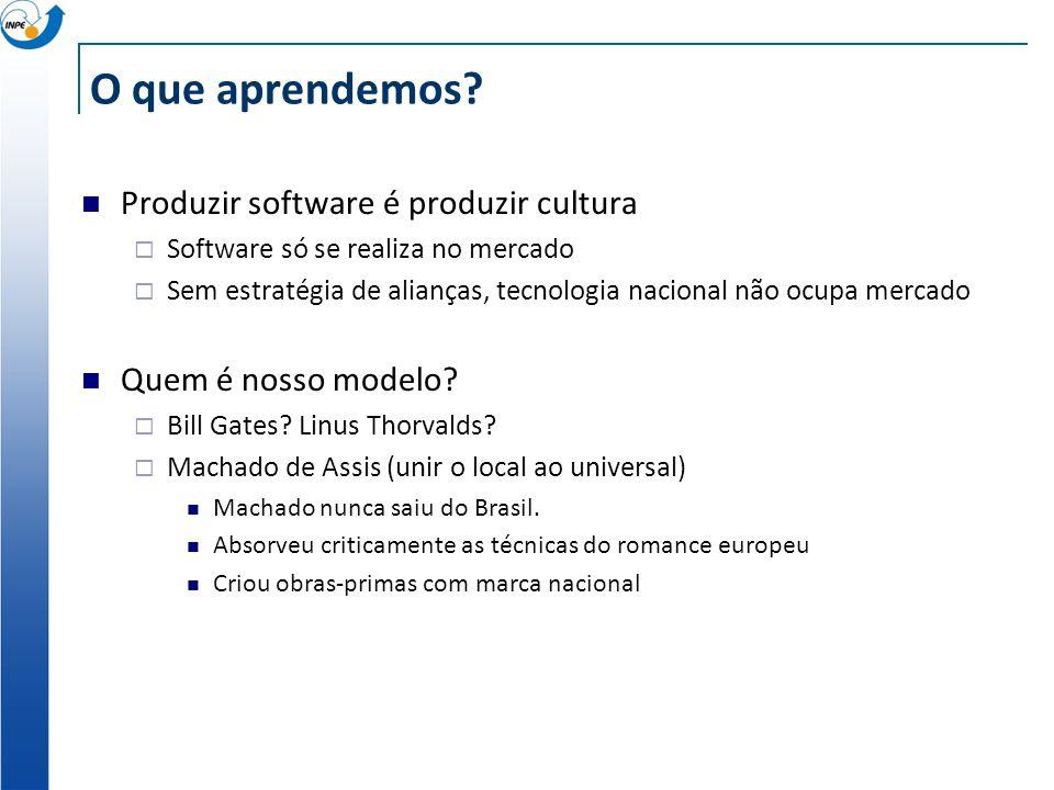O que aprendemos? Produzir software é produzir cultura Software só se realiza no mercado Sem estratégia de alianças, tecnologia nacional não ocupa mer