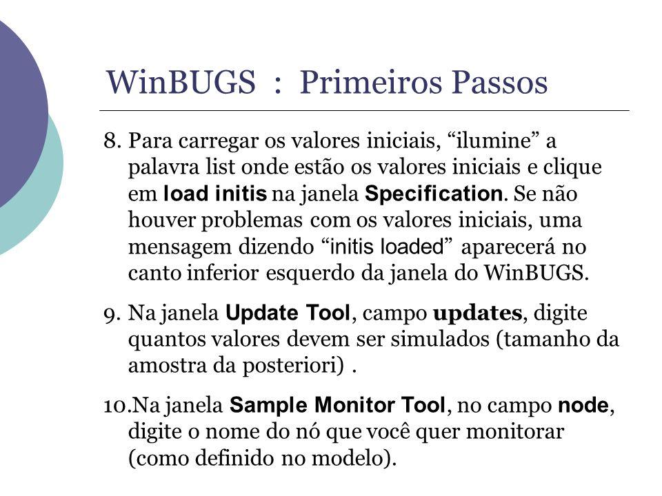 WinBUGS : Primeiros Passos 8.Para carregar os valores iniciais, ilumine a palavra list onde estão os valores iniciais e clique em load initis na janel