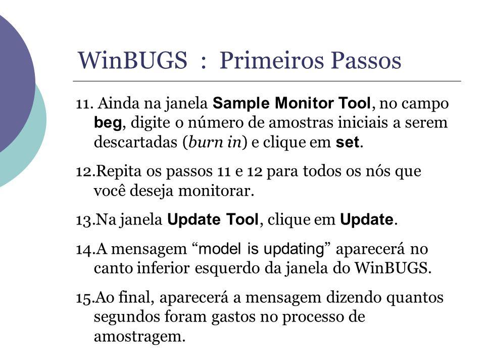 WinBUGS : Primeiros Passos 11. Ainda na janela Sample Monitor Tool, no campo beg, digite o número de amostras iniciais a serem descartadas (burn in) e