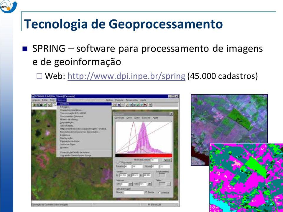 Tecnologia de Geoprocessamento SPRING – software para processamento de imagens e de geoinformação Web: http://www.dpi.inpe.br/spring (45.000 cadastros)http://www.dpi.inpe.br/spring