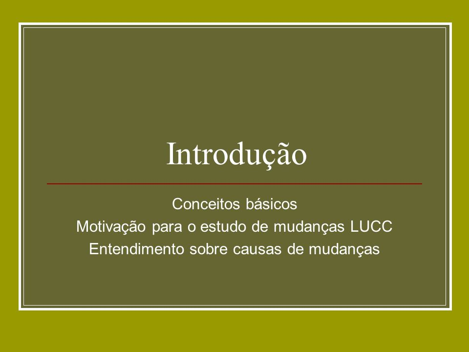 Modelagem LUCC na OBT (Amazônia) Procurar focar em aspectos do processo de mudança de uso e cobertura que se deseja entender (objetivo e escala de estudo).