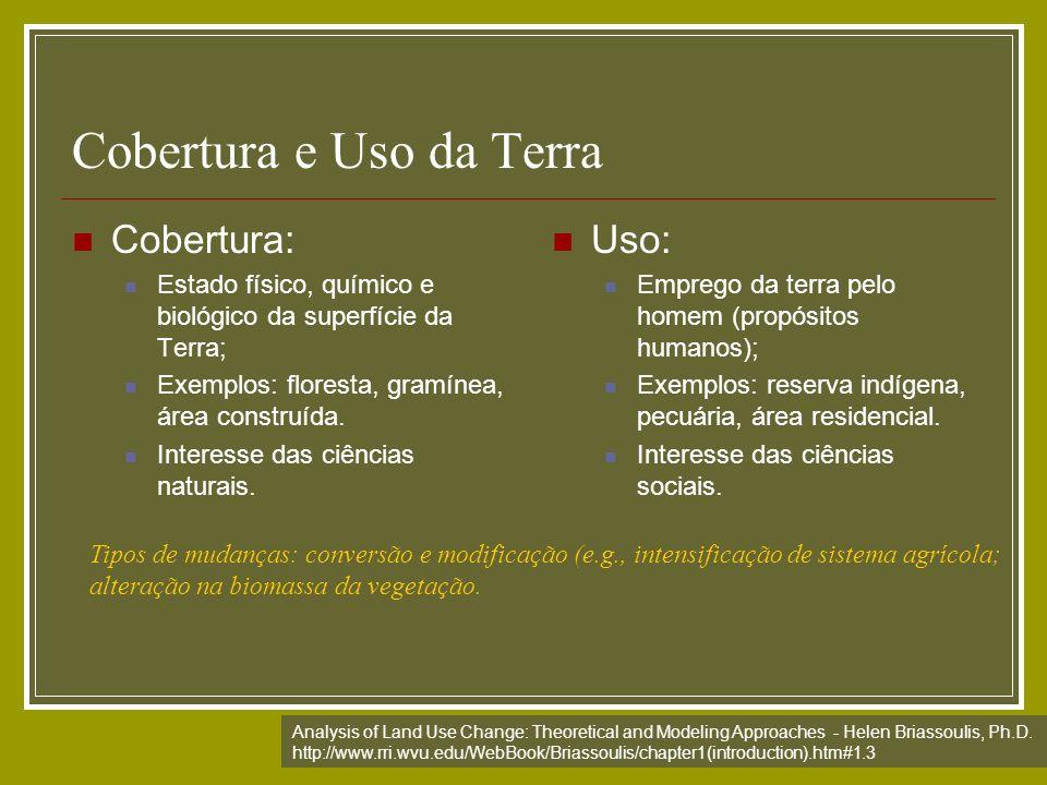 Cobertura e Uso da Terra Cobertura: Estado físico, químico e biológico da superfície da Terra; Exemplos: floresta, gramínea, área construída. Interess