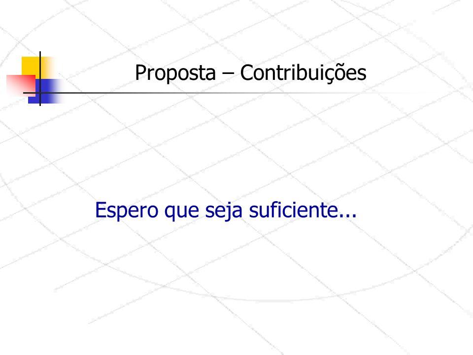 Proposta – Contribuições Espero que seja suficiente...