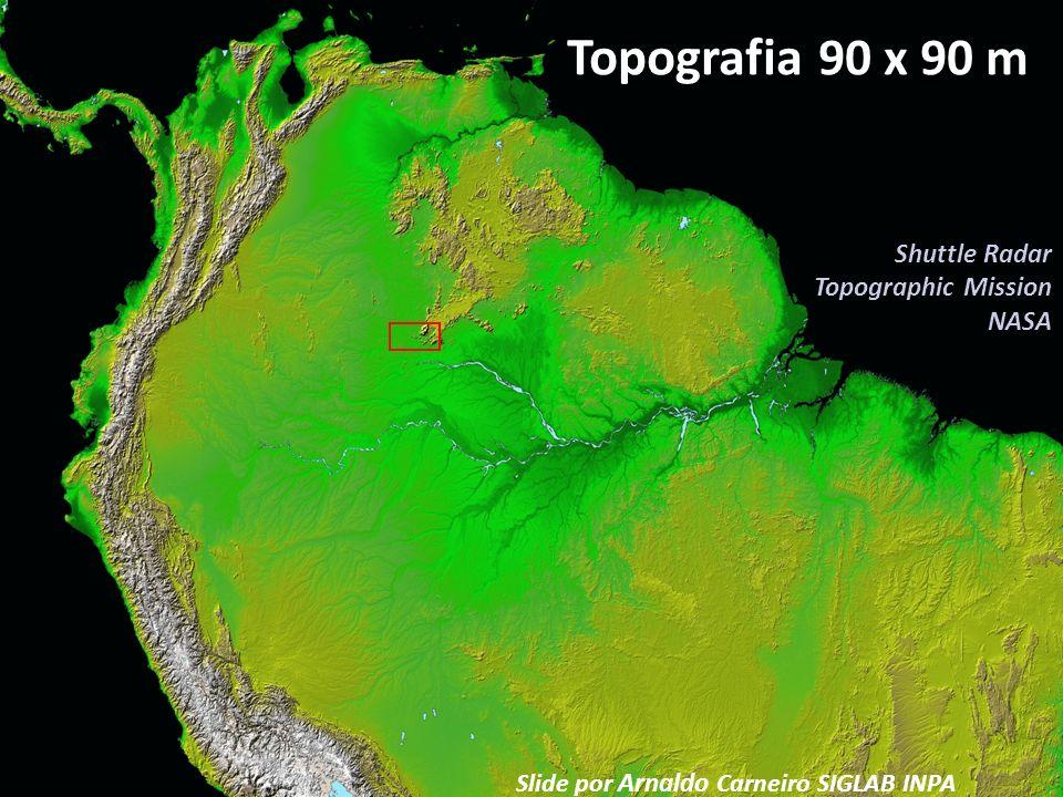 Shuttle Radar Topographic Mission NASA Slide por Arnaldo Carneiro SIGLAB INPA Topografia 90 x 90 m