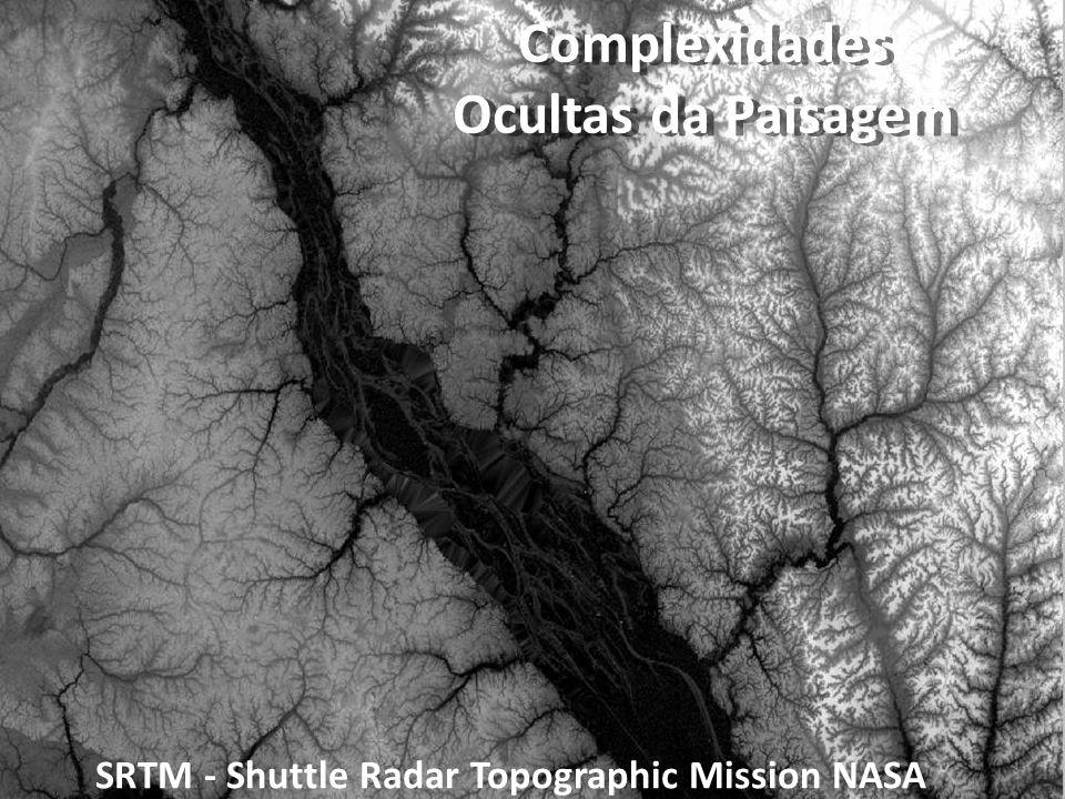 SRTM - Shuttle Radar Topographic Mission NASA Complexidades Ocultas da Paisagem Complexidades Ocultas da Paisagem