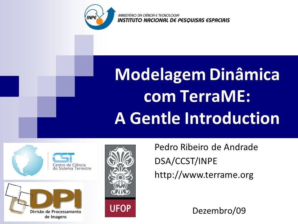 Modelagem Dinâmica com TerraME: A Gentle Introduction Dezembro/09 Pedro Ribeiro de Andrade DSA/CCST/INPE http://www.terrame.org