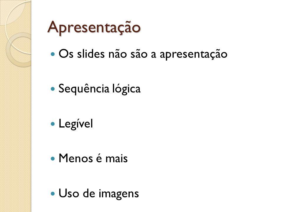 Apresentação Os slides não são a apresentação Sequência lógica Legível Menos é mais Uso de imagens
