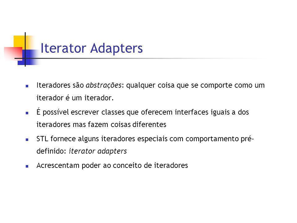 Iterator Adapters Iteradores são abstrações: qualquer coisa que se comporte como um iterador é um iterador.