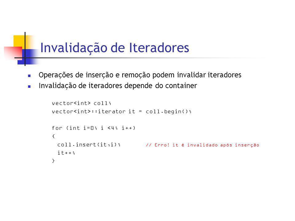Invalidação de Iteradores Operações de inserção e remoção podem invalidar iteradores Invalidação de iteradores depende do container vector coll; vector ::iterator it = coll.begin(); for (int i=0; i <4; i++) { coll.insert(it,i); // Erro.