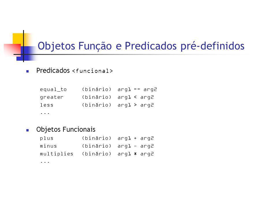 Objetos Função e Predicados pré-definidos Predicados equal_to(binário) arg1 == arg2 greater(binário) arg1 < arg2 less(binário) arg1 > arg2...