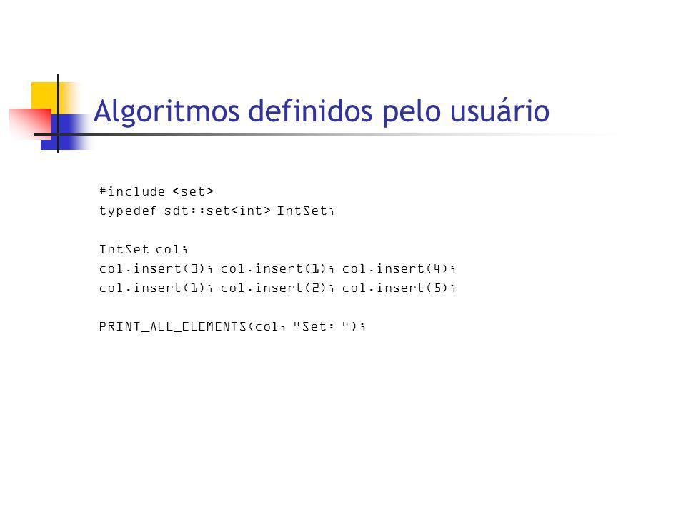 Algoritmos definidos pelo usuário #include typedef sdt::set IntSet; IntSet col; col.insert(3); col.insert(1); col.insert(4); col.insert(1); col.insert(2); col.insert(5); PRINT_ALL_ELEMENTS(col, Set: );