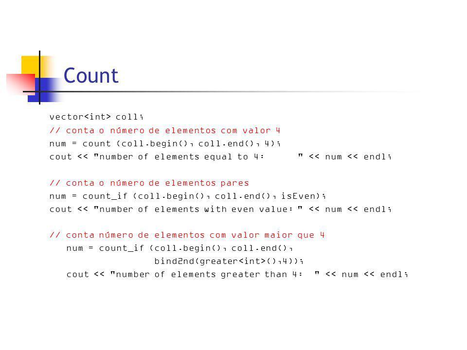 Count vector coll; // conta o número de elementos com valor 4 num = count (coll.begin(), coll.end(), 4); cout <<