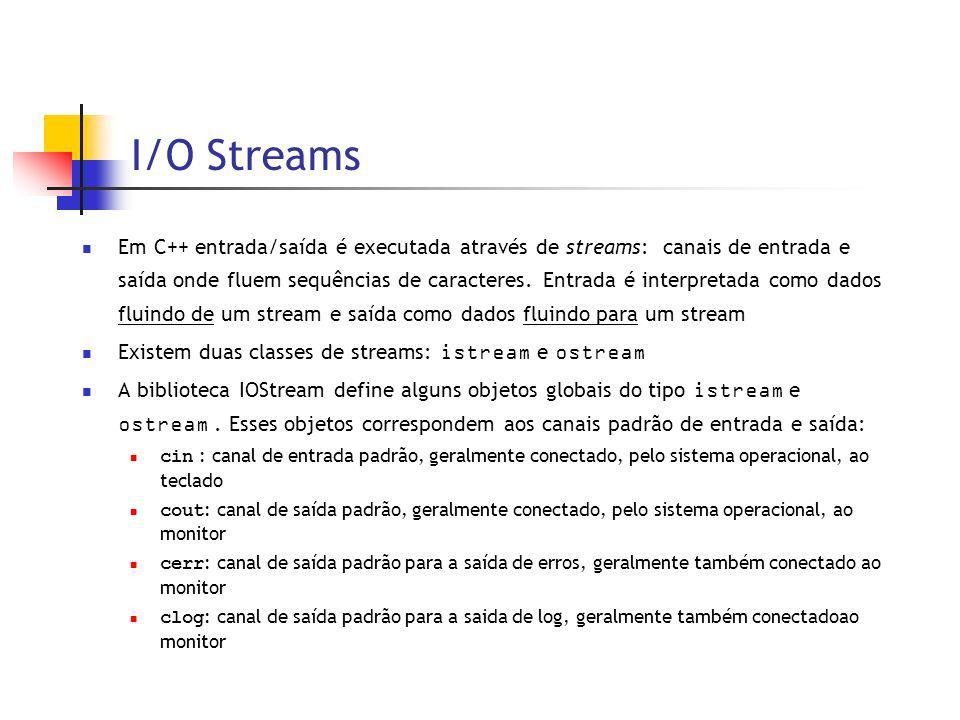 I/O Streams Em C++ entrada/saída é executada através de streams: canais de entrada e saída onde fluem sequências de caracteres.