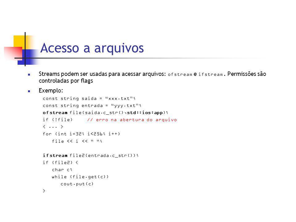 Acesso a arquivos Streams podem ser usadas para acessar arquivos: ofstream e ifstream.