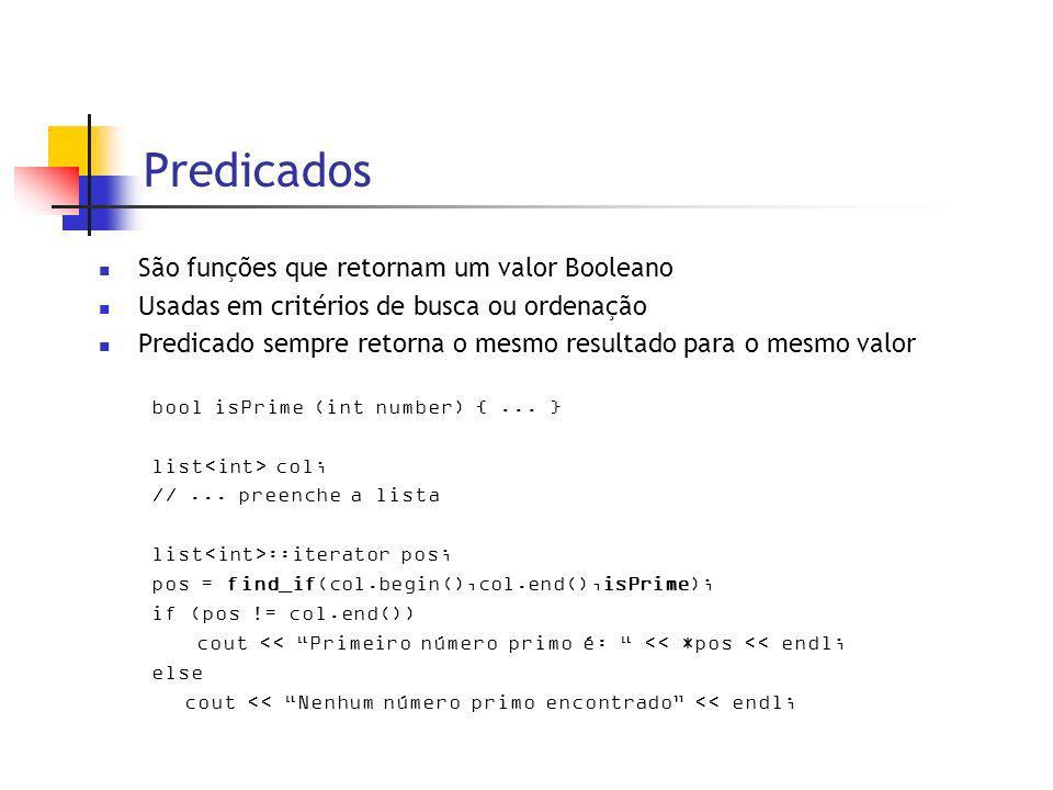 Predicados São funções que retornam um valor Booleano Usadas em critérios de busca ou ordenação Predicado sempre retorna o mesmo resultado para o mesmo valor bool isPrime (int number) {...
