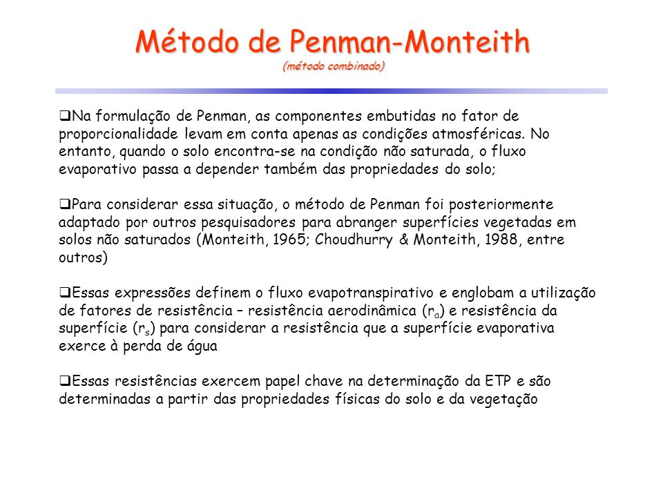 Método de Penman-Monteith (método combinado) Na formulação de Penman, as componentes embutidas no fator de proporcionalidade levam em conta apenas as