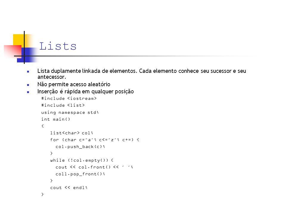 Lists Lista duplamente linkada de elementos. Cada elemento conhece seu sucessor e seu antecessor.