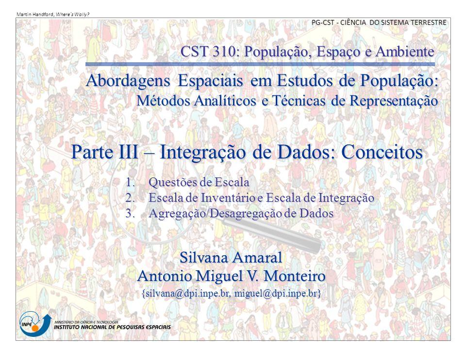 CST 310: População, Espaço e Ambiente Abordagens Espaciais em Estudos de População: Métodos Analíticos e Técnicas de Representação PG-CST - CIÊNCIA DO