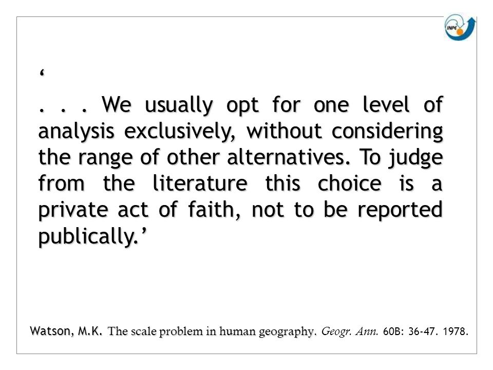 Watson, M.K. The scale problem in human geography. Watson, M.K. The scale problem in human geography. Geogr. Ann. 60B: 36-47. 1978.... We usually opt