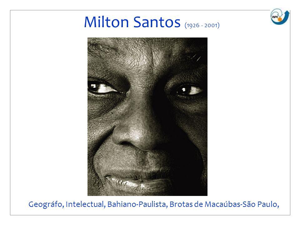Milton Santos (1926 - 2001) Geográfo, Intelectual, Bahiano-Paulista, Brotas de Macaúbas-São Paulo,