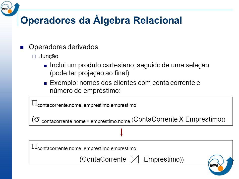 Operadores da Álgebra Relacional Operadores derivados Junção Inclui um produto cartesiano, seguido de uma seleção (pode ter projeção ao final) Exemplo